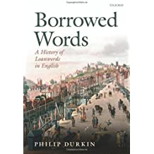 By Philip Durkin Borrowed Words: A History of Loanwords in English