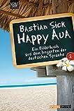 Happy Aua 2: Ein Bilderbuch aus dem Irrgarten der deutschen Sprache - Bastian Sick
