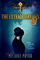 The Extraordinaires: The Extinction Gambit by Michael Pryor (2013-09-01)