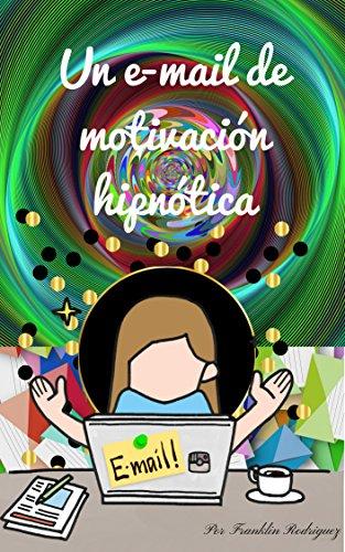 Un e-mail de motivación hipnótica por Franklin Rodriguez