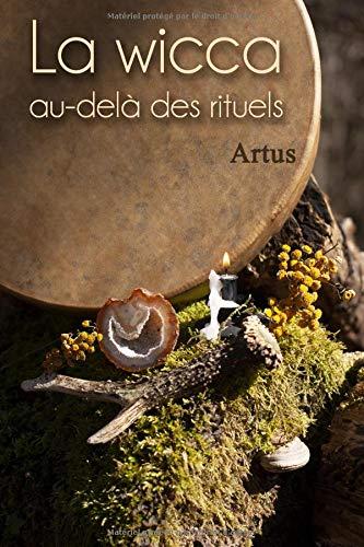 La wicca au-delà des rituels: Manuel pour la pratique individuelle par  Artus