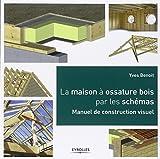 La maison à ossature bois par les schémas: Manuel de construction visuel.