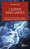 L'esprit sans limites : La physique des miracles : manuel de vision à distance et de transformation de la conscience