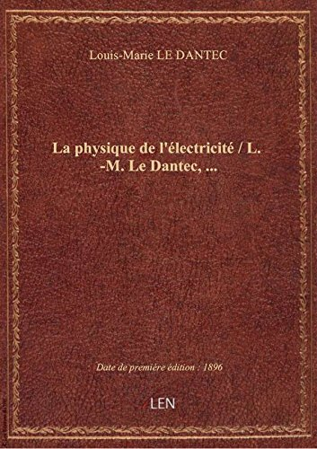 La physique de l'électricité / L.-M. Le Dantec,...