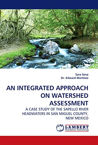 AN INTEGRATED APPROACH ON WATERSHED ASSESSMENT: A CASE STUDY OF THE SAPELLO RIVER HEADWATERS IN SAN MIGUEL COUNTY, NEW MEXICO