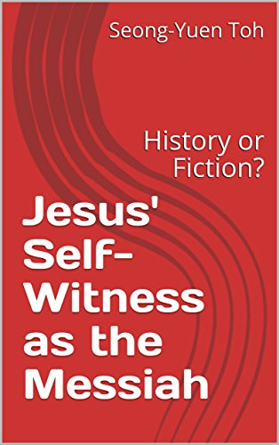 Jesus' Self-Witness as the Messiah: History or Fiction? (English Edition) por Seong-Yuen Toh