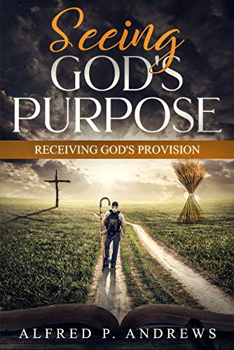Seeing God's Purpose: Receiving God's Provision (English Edition)