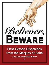 Believer, Beware: First-Person Dispatches from the Margins of Faith (English Edition)