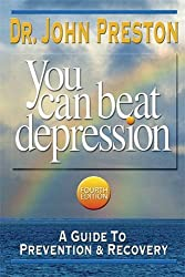 You Can Beat Depression, 4th Edition: A Guide to Prevention & Recovery: A Guide to Prevention and Recovery