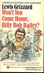 Won't You Come Home Billy Bob Bailey? by Lewis Grizzard (1985-02-01)