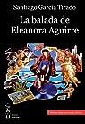 La Balada De Eleanora Aguirre par Santiago García Tirado