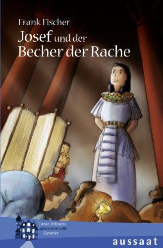 Josef und der Becher der Rache. Tante Belindas geheimnisvolle Zimmer (Rache-becher)
