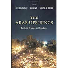 The Arab Uprisings: Catalysts, Dynamics, and Trajectories