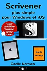 Scrivener plus simple pour Windows et iOS: coffret de deux guides pratiques francophones (Collection Pratique Guide Kermen t. 5)