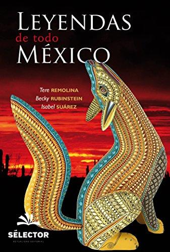 Leyendas de todo Mexico (Juvenil) por Tere remolina Becky rubinstein Isabel suárez