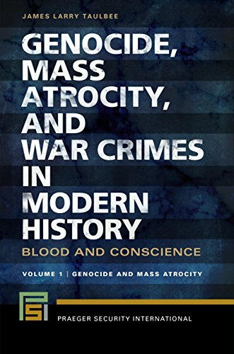 Genocide, Mass Atrocity, and War Crimes in Modern History [2 volumes]: Blood and Conscience (Praeger Security International)