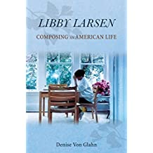 Libby Larsen: Composing an American Life (Music in American Life)