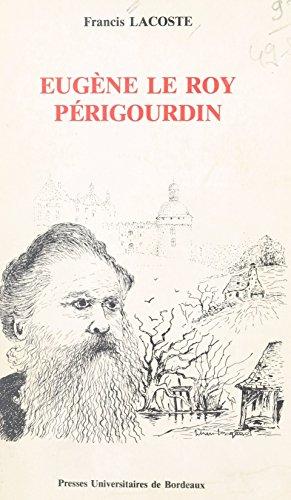 Eugène Le Roy, périgourdin : un romancier militant et sa province (Etudes critiques) par Francis Lacoste