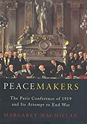 Peacemakers: The Paris Peace Conference of 1919 and Its Attempt to End War by Margaret MacMillan (2001-09-06)