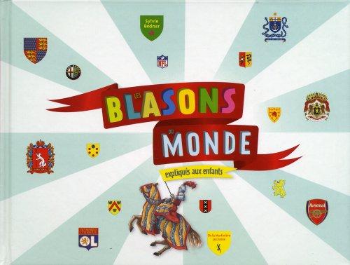 Les Blasons du monde. expliqués aux enfants