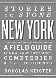 Stories in Stone New York: A Field Guide to New York Area Cemeteries & Their Residents