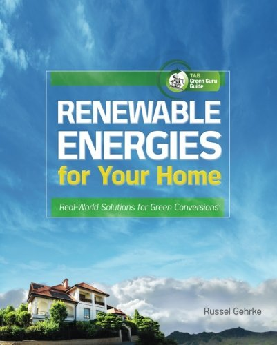 renewable-energies-for-your-home-real-world-solutions-for-green-conversions-tab-green-guru-guides-by
