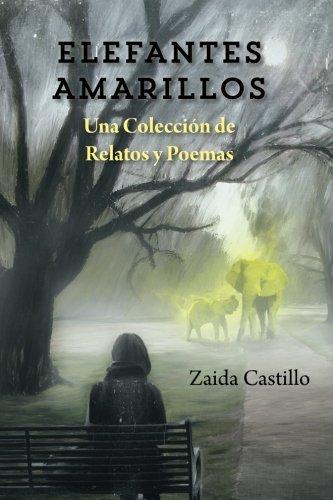 Elefantes Amarillos: Una Coleccion de Relatos y Poemas