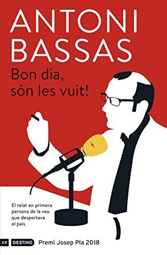 Bon dia, són les vuit!: Premi Josep Pla 2018 (L'ANCORA) por Antoni Bassas