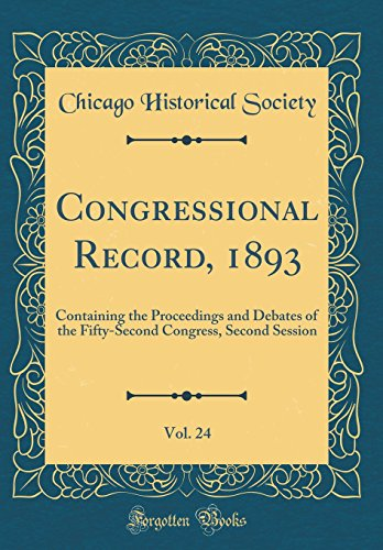 Congressional Record, 1893, Vol. 24: Containing the Proceedings and Debates of the Fifty-Second Congress, Second Session (Classic Reprint)