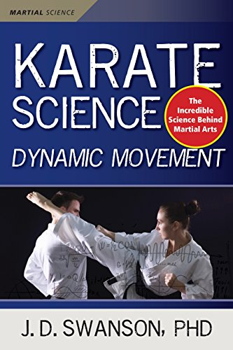 Karate Science: Dynamic Movement (Martial Science) por J. D. Swanson