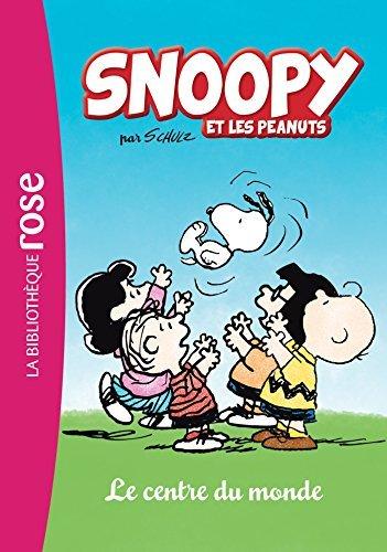 SNOOPY ET LES PEANUTS T.01 : LE CENTRE DU MONDE by COLLECTIF