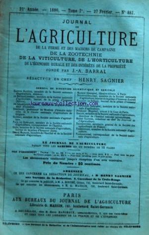 JOURNAL DE L'AGRICULTURE [No 881] du 27/02/1886 - SOMMAIRE DES ARTICLES - REUNION DES FONDATEURS DU JOURNAL DE LÔÇÖAGRICULTURE - CHRONIQUE AGRICOLE PAR HENRY SAGNIER - NOUVELLES DES CULTURES ET DES TRAVAUX AGRICOLES PAR PAGNOUL BRONSVICK MAURICE - SOCIETE NATIONALE DÔÇÖAGRICULTURE - SEANCE DU 24 FEVRIER PAR HENRY SAGNIER - SOCIETE DÔÇÖENCOURAGEMENT A LÔÇÖAGRICULTURE PAR HENRY SAGNIER - CONCOURS DE REPRODUCTEURS MALES A PARIS PAR DE LA TREHONNAIS - CONCOURS DE MOULINS PAR MARCEL VACHER - DELIVRA par Collectif