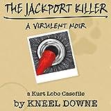 The JackPort Killer: A Virulent Noir: A Kurt Lobo Casefile