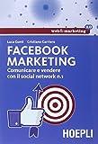 Facebook marketing. Comunicare e vendere con il social network n. 1