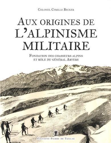 Aux origines de l'alpinisme militaire : Fondation des chasseurs alpins et rôle du Général Arvers
