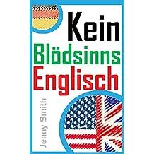 Kein Blödsinns Englisch: Alles was du wissen musst; nichts was du nicht. Für fortgeschrittene Lerner. Mit Audio Download.