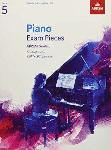 Piano Exam Pieces 2017 & 2018, ABRSM Grade 5: Selected from the 2017 & 2018 syllabus (ABRSM Exam Pieces)