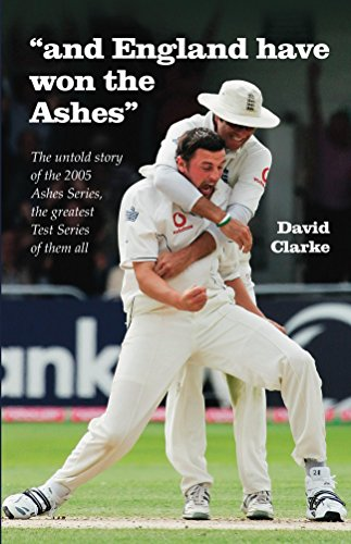 And England Have Won The Ashes: The untold behind the scenes story of England's victory in the 2005 Ashes Series – the greatest Series ever! (English Edition) por David Clarke