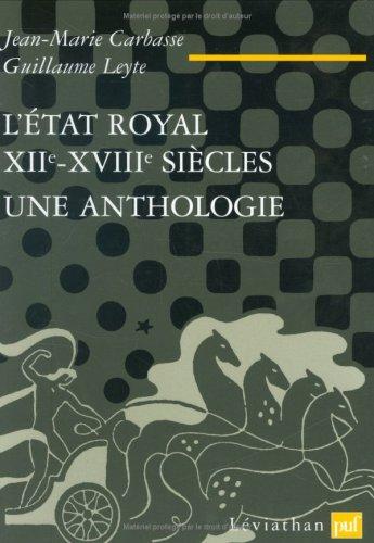 L'Etat royal, XIIe-XVIIIe siècle : Une anthologie par Jean-Marie Carbasse
