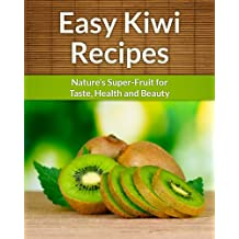 Kiwi Recipes - Nature's Super-Fruit for Taste, Health and Beauty. (The Easy Recipe) (English Edition)