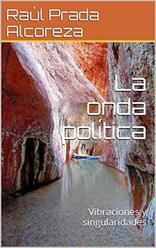 La onda política: Vibraciones y singularidades (Multiverso ondulatorio nº 1) por Raúl Prada Alcoreza