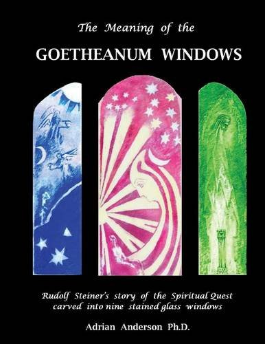 The Meaning of the Goetheanum Windows: Rudolf Steiner's story of the Spiritual Quest carved into nine stained glass windows por Adrian Anderson