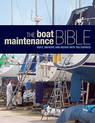 The Boat Maintenance Bible: Refit, Improve and Repair with the Experts (Boating)