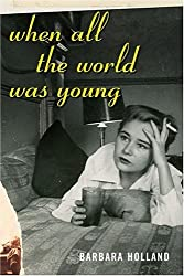 When All the World Was Young: A Memoir by Barbara Holland (2005-03-02)