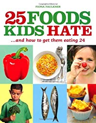 25 Foods Kids Hate (and How to Get Them Eating 24)