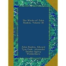 The Works of John Ruskin, Volume 38