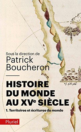 Histoire du monde au XVe siècle, tome 1: Territoires et écritures du monde