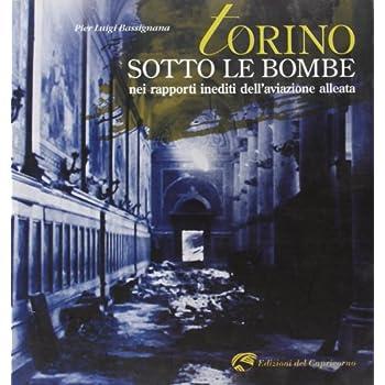 Torino Sotto Le Bombe. Nei Rapporti Inediti Dell'aviazione Alleata