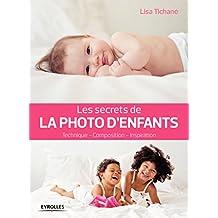 Les secrets de la photo d'enfants: Technique - Composition - Inspiration