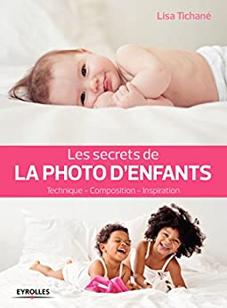 Les secrets de la photo d'enfants: Technique - Composition - Inspiration (Secrets de photographes)